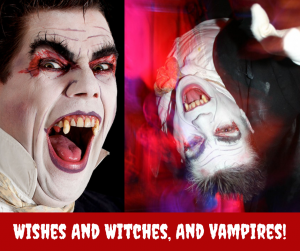 Wishes And Witches, And Vampires